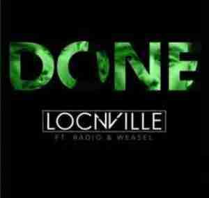 Locnville - Done ft. Radio & Weasel